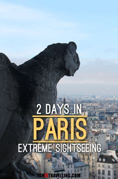 Only have two days in Paris? Here's how I did it, and it involves extreme sightseeing. What is it and how can you do it too? Keep reading!