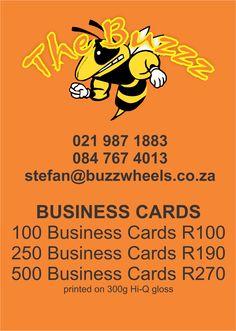 Business Cards 100 cards R100 250 cards R190 500 cards R270 contact Stefan on 084 767 4013 or mail us stefan@buzzwheels.co.za