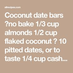 Coconut date bars 💕no bake 1/3 cup almonds 1/2 cup flaked coconut 🥥  10 pitted dates, or to taste  1/4 cup cashews , or to taste  1 teaspoon coconut oil