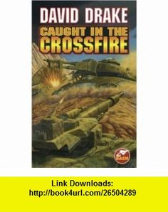 Caught In The Crossfire (9780671878825) David Drake , ISBN-10: 0671878824  , ISBN-13: 978-0671878825 ,  , tutorials , pdf , ebook , torrent , downloads , rapidshare , filesonic , hotfile , megaupload , fileserve