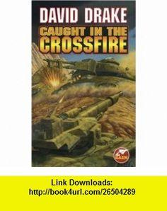 Caught In The Crossfire (9780671878825) David Drake , ISBN-10: 0671878824  , ISBN-13: 978-0671878825 ,  , tutorials , pdf , ebook , torrent , downloads , rapidshare , filesonic , hotfile , megaupload , fileserve