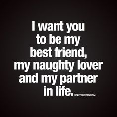 &amp quot I want you to be my best friend, my naughty lover and my partner in life.&amp quot Enjoy this new and naughty life quote from Kinky Quotes! Kinky Quotes, Sex Quotes, Life Quotes, Qoutes, Love Quotes For Him, Quotes To Live By, You Are My Everything Quotes, Strong Couple Quotes, Best Friend And Lover