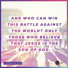 And who can win this battle against the world? Only those who believe that Jesus is the Son of God. –1 John 5:5 NLT #VerseOfTheDay #Bible John 5, Son Of God, Bible Verses, Bible Quotes, Verse Of The Day, Worship, Believe, Gods Promises, Gods Love