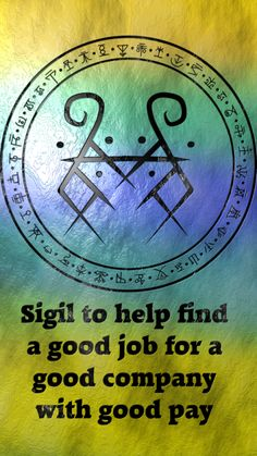 Sigil to help find a good job for a good company with good pay  Requested by anonymous