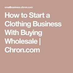 How to Start a Clothing Business With Buying Wholesale | Chron.com
