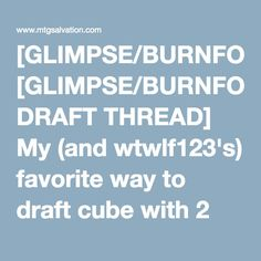 [GLIMPSE/BURNFOUR DRAFT THREAD] My (and wtwlf123's) favorite way to draft cube with 2 players! - The Cube Forum - The Game - MTG Salvation Forums - MTG Salvation