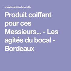 Produit coiffant pour ces Messieurs... - Les agités du bocal - Bordeaux