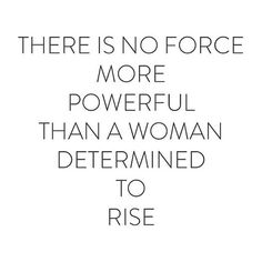"""There is no force more powerful than a woman determined to rise."" - Dorothy Dandridge #happy #life #quote"