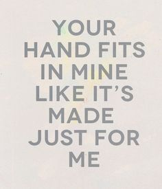 """Your hand fits in mine,like it's made just for me,but bear this in mind, it was,meant to be....""- Zayn- Little Things"