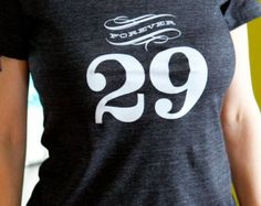 Forever 29 Womens Tshirt. Perfect 30th birthday gift, 29th birthday gift. Celebrate the last year of your 20's...every year!
