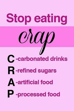 Stop eating crap  C - Carbonated drinks  R - Refined sugars  A - Artificial food  P - Processed food