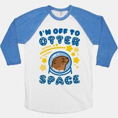 I'm Off To Otter Space | T-Shirts, Tank Tops, Sweatshirts and Hoodies | HUMAN
