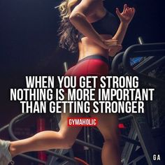 When you get strong nothing is more important than getting stronger.