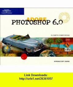 Adobe Photoshop 6.0 Introductory - Design Professional (9780619110437) Elizabeth Eisner Reding , ISBN-10: 0619110430  , ISBN-13: 978-0619110437 ,  , tutorials , pdf , ebook , torrent , downloads , rapidshare , filesonic , hotfile , megaupload , fileserve