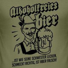 alkoholfreies Bier ist wie seine Schwester lecken schmeckt richtig ist aber falsch! T-Shirts