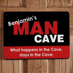 """Ha! You can make him a sign for his """"Man Cave"""" with his name on it and whatever his favorite slogan is ... We love """"what happens in the cave, stays in the cave,"""" and """"No girls allowed!"""""""