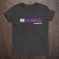 BE Humble, Christian shirt, Religious shirt, Inspirational shirt, Workout shirt, Jesus.