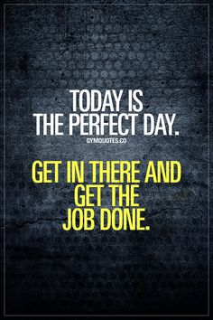 Today is the perfect day. Get in there and get the job done. Don't wait around. Don't postpone it. Don't come up with any excuses. Today is the PERFECT day to get in the gym and get the job done. It really is. Get in there, train as hard as you can, and know that you're one step closer to becoming better, stronger and healthier. #fitnessmotivation #gymmotivation #fitfam #gymquotes #gymaddict #gymlife