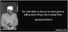 """Our chief ‪#‎defect‬ is that we are more given to talking about things than to doing them."" Jawaharlal Nehru ‪#‎a1qaquote‬"