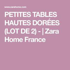 PETITES TABLES HAUTES DORÉES (LOT DE 2) -   Zara Home France Petites Tables, Sleep Well, Zara Home, France, High Tables, French