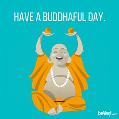 Have a Buddhaful day!