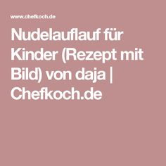 Nudelauflauf für Kinder (Rezept mit Bild) von daja   Chefkoch.de