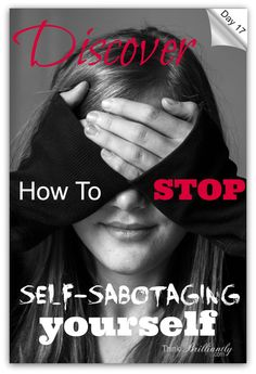 Day 17 - How To Stop Self-sabotaging  |  30-Day Brilliant Life Challenge http://thinkbrilliantly.com/day-17-discover-how-to-stop-self-sabotaging-yourself