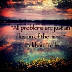 """All problems are just an illusion of the mind."" ❤️☀️"