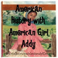 American History with American Girl Addy. Ideas for activities while reading through the Addy Books