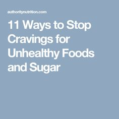 11 Ways to Stop Cravings for Unhealthy Foods and Sugar