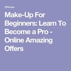 Make-Up For Beginners: Learn To Become a Pro - Online Amazing Offers