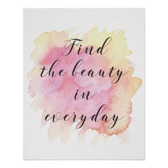 Wall Art Print - Find the beauty in everyday - guest gifts gift idea diy personalize Watercolor Background, Floral Watercolor, Watercolor Ideas, Hd Quotes, Inspirational Quotes, Thursday Quotes, Reminder Quotes, Guest Gifts, Love To Shop