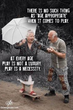 There is no such thing as age appropriate when it comes to play. At every age, play is not a luxury. Play is a necessity.