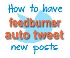 Make blogging easier by having Feedburner auto tweet new posts