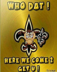 WHO DAT! HERE WE COME 2 GET U!