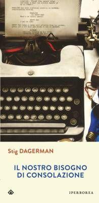 Il nostro bisogno di consolazione di Stig Dagerman, traduzione di Fulvio Ferrari, Iperborea