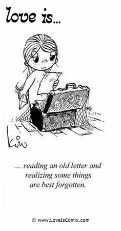Love Is... reading an old letter and realizing some things are best forgotten.