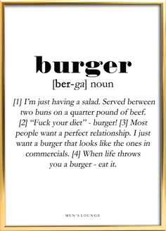 A funny Burger Definition as a poster. Can be bought from Men's Lounges webshop, which is linked in the profile. Go visit it to check out our other cool posters and more! #Burger #Poster #Decor #Interior design #Frame #Men #Gift Funny Burger, Two Buns, Perfect Relationship, Food Quotes, Cool Posters, Just Me, Definitions, Meant To Be, Writing
