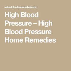 High Blood Pressure – High Blood Pressure Home Remedies