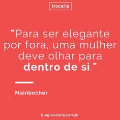 """""""Para ser elegante por fora, uma mulher deve olhar para dentro de si."""" - Mainbocher   #moda #elegancia #essencia #valor"""
