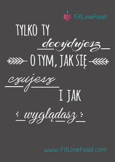 Tylko Ty decydujesz o tym, jak się czujesz i jak wyglądasz. Najlepsze cytaty motywujące. www.fitlinefood.com Thoughts And Feelings, Self Development, Powerful Women, Beachbody, Healthy Life, Quotations, Texts, Infographic, Motivational Quotes