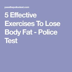 5 Effective Exercises To Lose Body Fat - Police Test