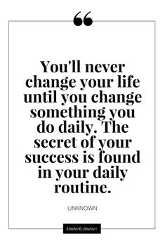 You will neue change your life until you change something you do daily. the Secret is found in your daily routine. Routine l Erfolg l Leben l Liebe l Gefühle l Weisheiten Wisdom Quotes, Quotes To Live By, Me Quotes, You Changed Quotes, Change Your Life Quotes, Change Is Good Quotes, The Words, Affirmations, Great Quotes
