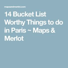 14 Bucket List Worthy Things to do in Paris ~ Maps & Merlot