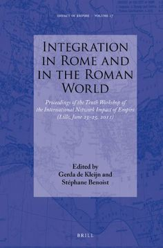 Impact of Empire (Organization). Workshop (10º. 2011. Lille) TítuloIntegration in Rome and in the Roman world : proceedings of the Tenth Workshop of the International Network Impact of Empire (Lille, June 23-25, 2011) / edited by Gerda de Kleijn and Stephane Benoist Publicación Leiden : Brill, 2014