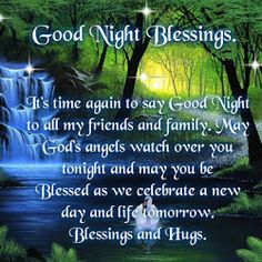 Good Night Blessings; It's time again to say Good Night to all my friends and family