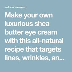 Make your own luxurious shea butter eye cream with this all-natural recipe that targets lines, wrinkles, and puffiness. Farmers Market Recipes, Natural Recipe, Wellness Mama, Essential Oils Soap, Beauty Spa, Eye Cream, Lotions, Apothecary, Soaps