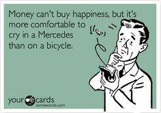 Free, Workplace Ecard: Money can't buy happiness, but it's more comfortable to  cry in a Mercedes  than on a bicycle.