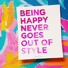 Being happy never goes out of style! What a lovely little dose of inspiration from Lilly Pulitzer. Words Quotes, Wise Words, Me Quotes, Funny Quotes, Daily Quotes, Great Quotes, Quotes To Live By, Inspirational Quotes, Motivational Monday