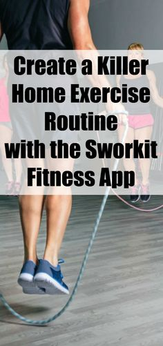 Create a Killer Home Exercise Routine with the Sworkit Fitness App. Lose weight and exercise at home with all of these easy simple exercise routines. #weightlosstips